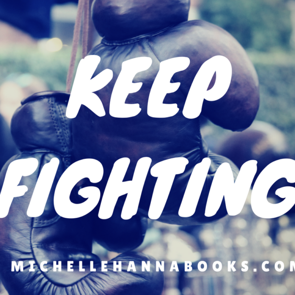 Keep Fighting Michelle Hanna Ministries Reflections of God's Grace