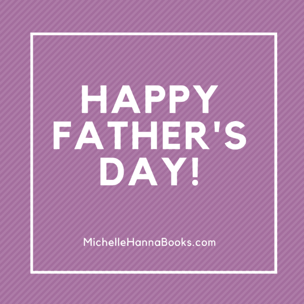 Happy Father's Day! from Michelle Hanna Ministries
